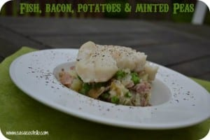 Fish with Potatoes, Bacon & Minted Peas
