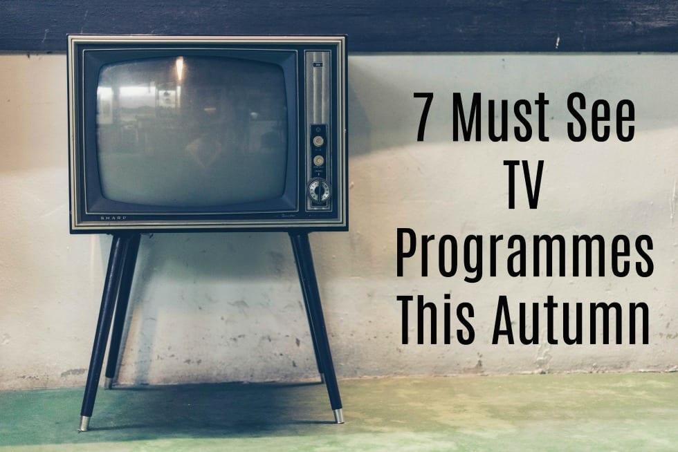 7 Must See Autumn TV Programmes